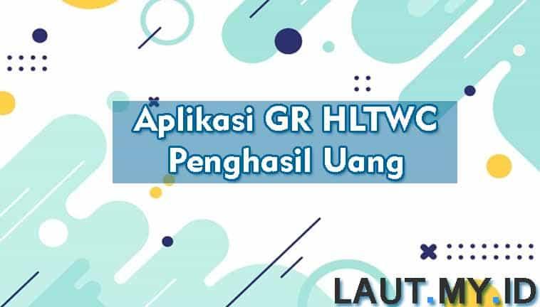 Aplikasi GR HLTWC Penghasil Uang