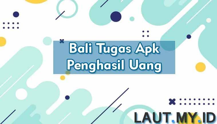 Bali Tugas Apk Penghasil Uang